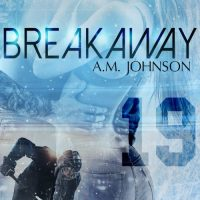 Breakaway by A.M. Johnson Release Blitz & Review