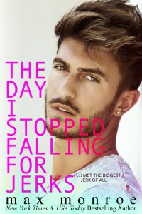 The Day I Stopped Falling For Jerks by Max Monroe Blog Tour & Review