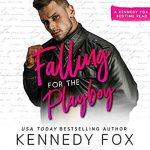 Falling for the Playboy by Kennedy Fox