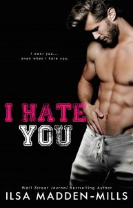 I Hate You by Ilsa Madden-Mills Blog Tour & Dual Review