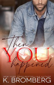 Then You Happened by K. Bromberg Book Review