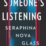 Someone's Listening by Seraphina Nova Glass