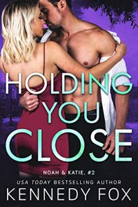 Holding You Close by Kennedy Fox Release & Review